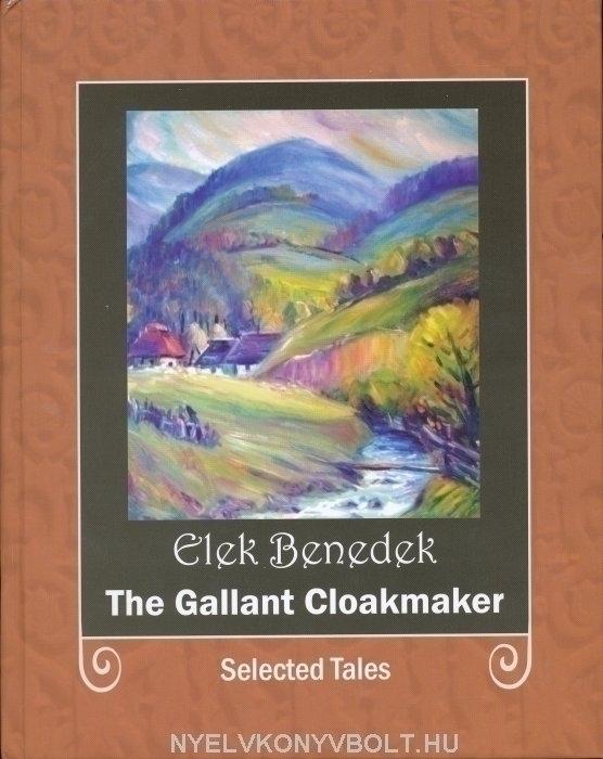 Benedek Elek: The Gallant Cloakmaker - Selected Tales (A vitéz szőcs, válogatott mesék angol nyelven)