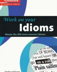 Work on your idioms - Master the 300 most common idiom - Collins Cobuild