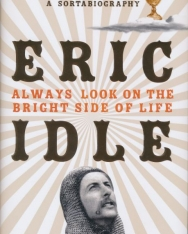 Eric Idle: Always Look on the Bright Side of Life - A Sortabiography