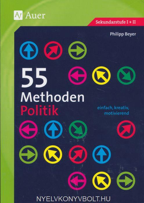 55 Methoden Politik: einfach, kreativ, motivierend