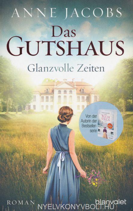 Anne Jacobs: Das Gutshaus - Glanzvolle Zeiten: Roman (Die Gutshaus-Saga, Band 1)