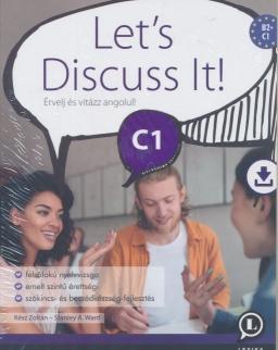 Let's Discuss It! C1 - Érvelj és vitázz angolul!