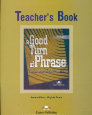 A Good Turn of Phrase - Advanced Idiom Practice Teacher's Book
