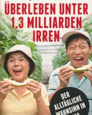 Jan Aschen: Überleben unter 1,3 Milliarden Irren: Der alltägliche Wahnsinn in China