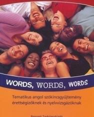 Words, Words, Words - Tematikus angol szókincsgyűjtemény érettségizőknek és nyelvvizsgázóknak