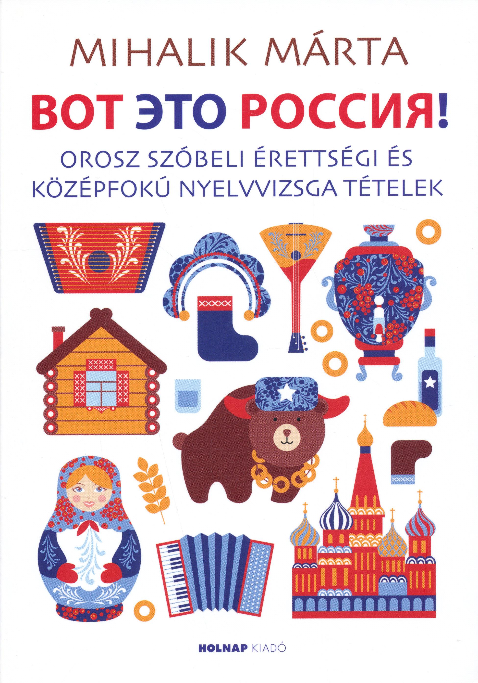 Vot Éto Russziá! - Orosz szóbeli érettségi és középfokú nyelvvizsga tételek