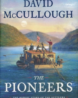 David McCullough: The Pioneers - The Heroic Story of the Settlers Who Brought the American Ideal West