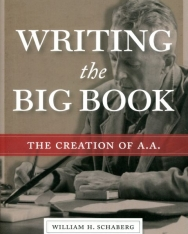 William H. Schaberg: Writing the Big Book: The Creation of A.A.