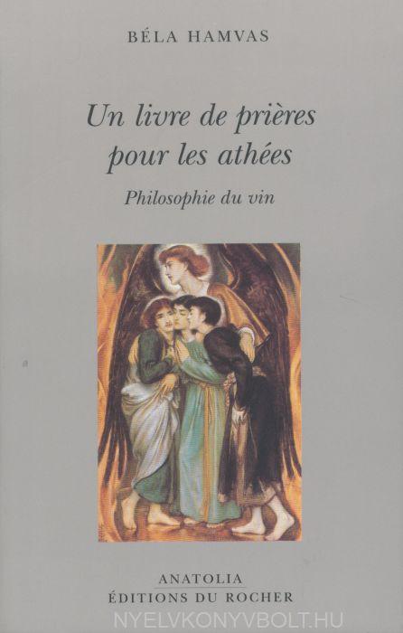 Hamvas Béla: Un livre de prieres pour les athées : Philosophie du vin