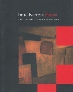 Kertész Imre: Fiasco (A kudarc spanyol nyelven)