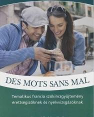 Des mots sans mal - Tematikus francia szókincsgyűjtemény érettségizőknek és nyelvvizsgázóknak