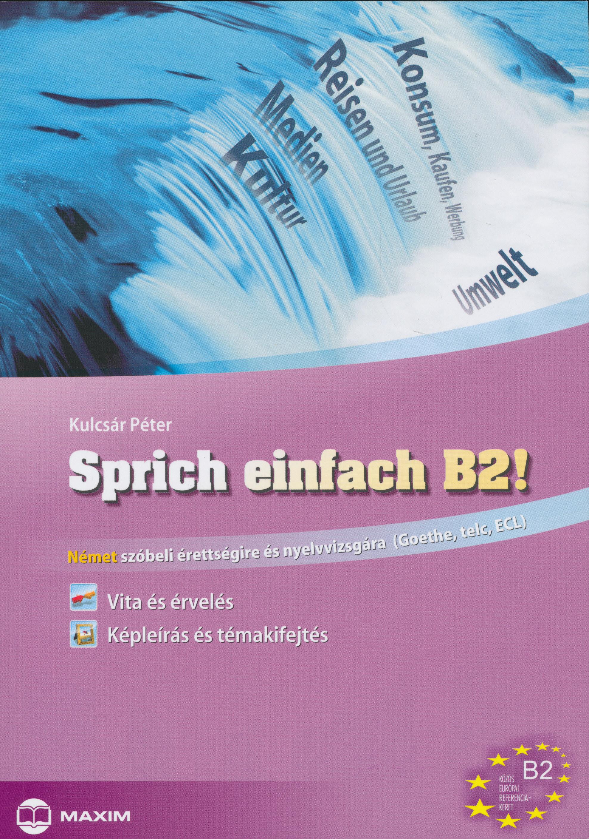 Sprich einfach B2! - Német szóbeli érettségire és nyelvvizsgára (Goethe, TELC, ECL)