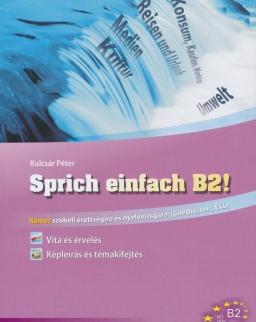 Sprich einfach B2! - Német szóbeli érettségire és nyelvvizsgára (Goethe, TELC, ECL) (MX-318)