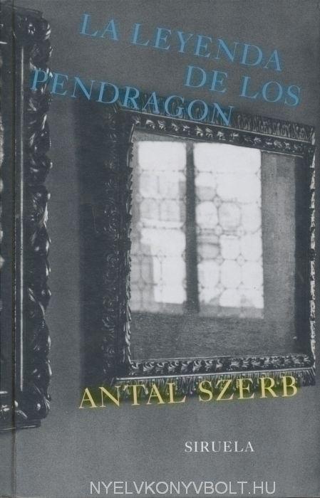 Szerb Antal: La leyenda de los Pendragón (A Pendragon legenda spanyol nyelven)