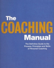 The Coaching Manual - Definitive Guide to the Process, Priciples and Skills of Personal Coaching