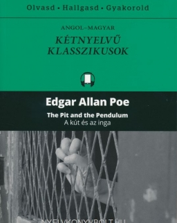 Edgar Allan Poe: The Pit and the Pendulum - A kút és az inga - Angol-magyar kétnyelvű klasszikusok (ingyenesen letölthető MP3 hanganyaggal és e-könyvvel)