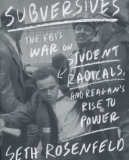 Seth Rosenfeld: Subversives: The FBI's War on Student Radicals, and Reagan's Rise to Power