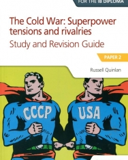 Access to History for the IB Diploma - The Cold War: Superpower tensions and rivalries Study and Revision Guide
