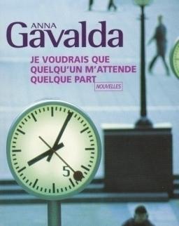 Anna Gavalda: Je voudrais que quelqu'un m'attende quelque part