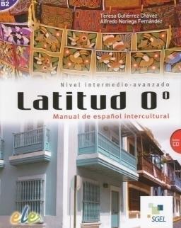 Latitud 0° - Manual de espanol intercultural Nivel Intermedio-Avanzado Contiene CD