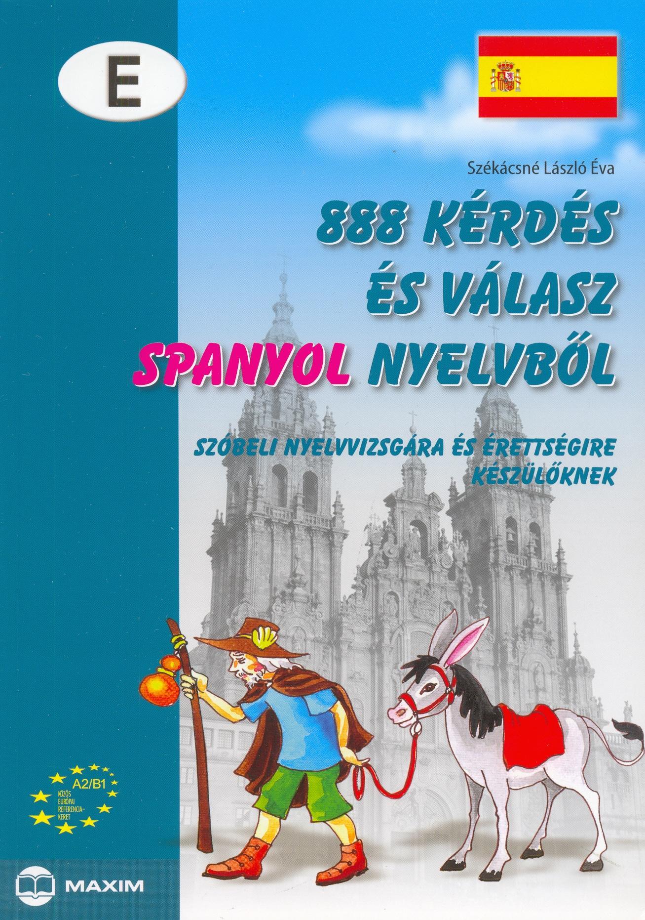 888 kérdés és válasz spanyol nyelvből szóbeli nyelvvizsgára és érettségire készülőknek (MX-438)