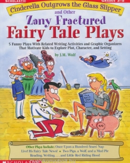 Cinderella Outgrows the Glass Slipper and Other Zany Fractured Fairy Tale Plays - 5 Funny Plays with Related Writing Activities and Graphic Organizers