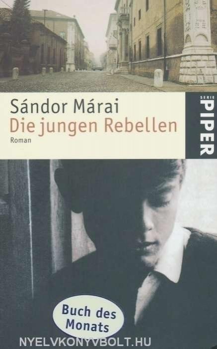 Márai Sándor: Die jungen Rebellen (Zendülők német nyelven)