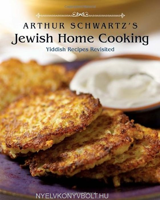 Arthur Schwartz:Jewish Home Cooking: Yiddish Recipes Revisited