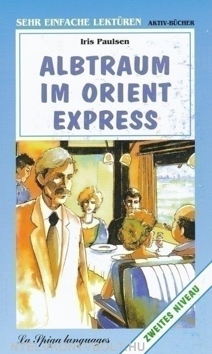 Albtraum im Orient Express - La Spiga Sehr Einfache Lektüren Grundstufe 2 (A1-A2)