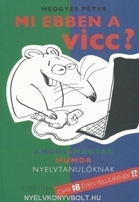 Mi Ebben a Vicc? Angol-Magyar Humor Nyelvtanulóknak, csak 18 éven felülieknek