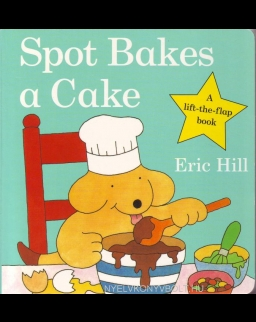 Spot Bakes a Cake - A lift-the-flap book (Board Book)