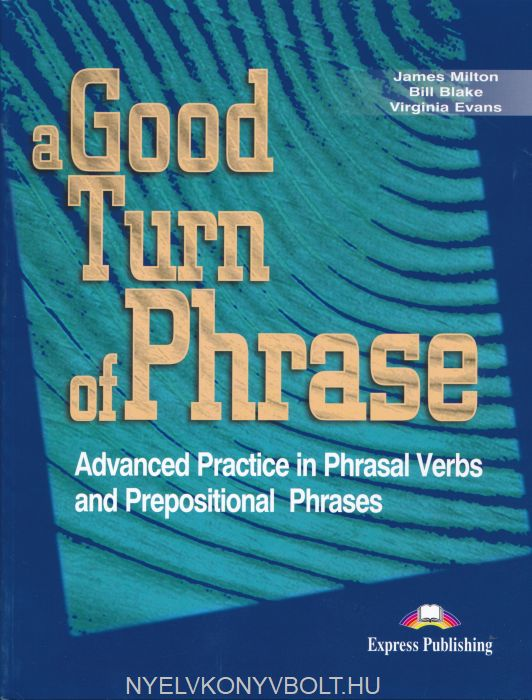 A Good Turn of Phrase - Advanced Practice in Phrasal Verbs and Prepositional Phrases