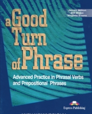 A Good Turn of Phrase - Advanced Practice in Phrasal Verbs and Prepositional Phrases Student's Book