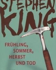 Stephen King: Frühling, Sommer, Herbst und Tod: Vier Kurzromane