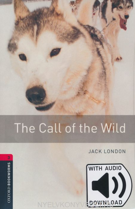 The Call of the Wild with Audio Download - Oxford Bookworms Library Level 3