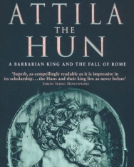 John Man: Attila the Hun: A Barbarian King and Fall of Rome