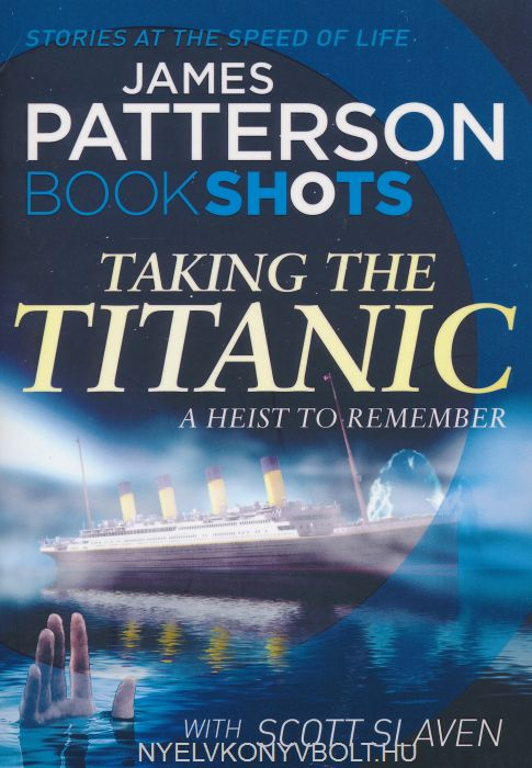 James Patterson: Taking the Titanic - A Heist to Remember (Bookshots)