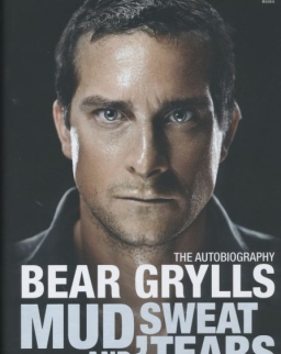 Bear Grylls: Mud, Sweet and Tears - The Autobiography