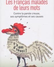 Les Français malades de leurs mots - Contrela parole creuse, ses symptômes et ses causes