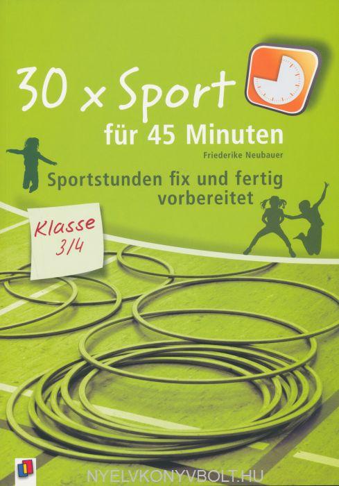30 x Sport für 45 Minuten - Sportstunden fix und fertig vorbereitet