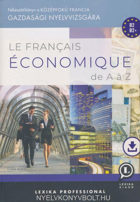 Le Francais Économique de A á Z - Felkészítőkönyv a középfokú francia gazdasági nyelvvizsgára