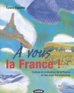 Á vous la France! Culture et civilisation de la France et des pays francophones avec CD Audio