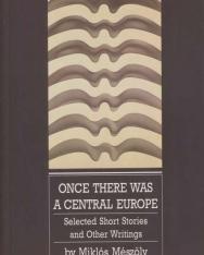 Mészöly Miklós: Once There Eas a Central Europe - Selected Short Stories and Other Writings (Válogatott novellák és más írások angol nyelven)