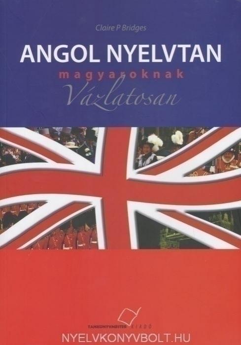 Angol nyelvtan magyaroknak vázlatosan