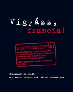 Vigyázz, Francia! - Cenzúrázatlan kiadás:a francia, ahogyan azt valóban használják