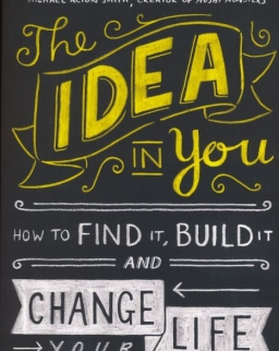Martin Amor and Alex Pellew: The Idea in You: How to Find It, Build It, and Change Your Life