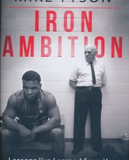 Mike Tyson: Iron Ambition - Lessons I've Learned from the Man Who Made Me a Champion