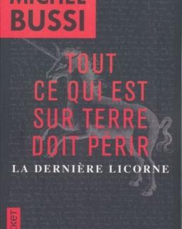 Michel Bussi: Tout ce qui est sur Terre doit périr ; La derniere licorne