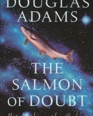 Douglas Adams : The Salmon of Doubt - Hitchhiking the Galaxy One Last Time