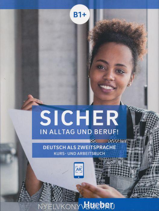 Sicher in Alltag und Beruf! Niveau B1+: Deutsch als Zweitsprache Kurs- und Arbeitsbuch